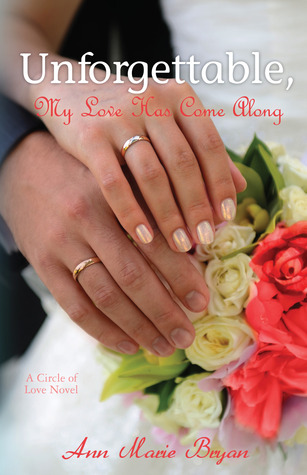 Unforgettable, My Love Has Come Along by Ann Marie Bryan
