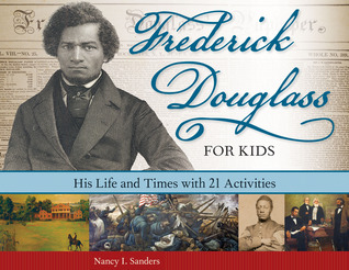 Frederick Douglass for Kids: His Life and Times, with 21 Activities