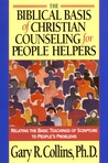 The Biblical Basis of Christian Counseling for People Helpers: Relating the Basic Teachings of Scripture to People's Problems