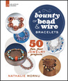A Bounty of Bead &amp; Wire Bracelets: 50 Fun, Fast Jewelry Projects