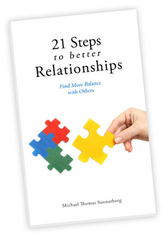 21 Steps to Better Relationships by Michael Thomas Sunnarborg