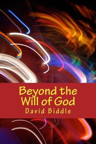 Beyond the Will of God by David Biddle