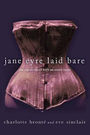 Jane Eyre Laid Bare by C. Bronte and Eve Sinclair