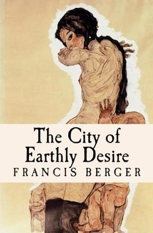 The City of Earthly Desire by Francis Berger