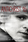 Antichrist 16: The Becoming (Antichrist 16 Trilogy, #1)
