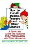 How to Handle Bullies, Teasers and Other Meanies: A Book That Takes the Nuisance Out of Name Calling and Other Nonsence