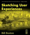 Sketching User Experiences: Getting the Design Right and the Right Design