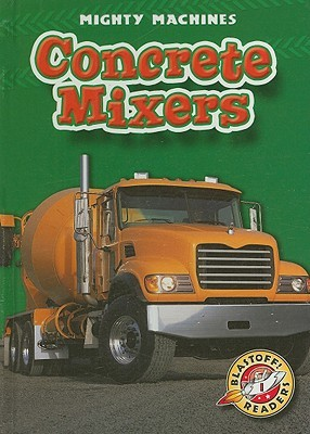 Concrete Mixers (Blastoff! Readers) (Mighty Machines) (Mighty Machines)