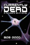 Currently Dead: A Futuristic Sci-Fi Novel