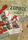Zombie Haiku: Good Poetry for Your...Brains