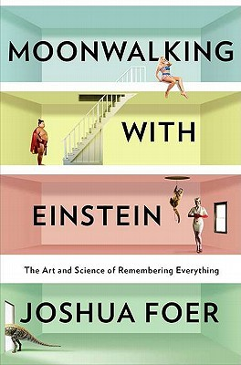 Moonwalking with Einstein - Joshua Foer