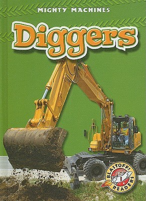 Diggers (Blastoff! Readers: Mighty Machines) (Blastoff! Readers-Mighty Machines)