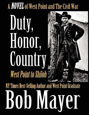 Duty, Honor, Country, a Novel of West Point to the Civil War by Bob Mayer