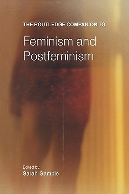 The Routledge Companion to Feminism and Postfeminism