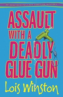 Assault with a Deadly Glue Gun (Anastasia Pollack Crafting Mystery #1)