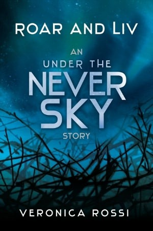 Roar and Liv (Under the Never Sky, #1.5)