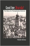 Good-bye, Dracula, a Memoir The Story of a Transylvania Defector