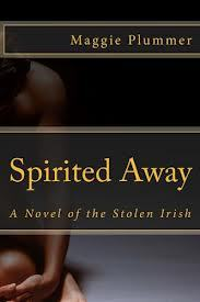 Spirited Away: A Novel of the Stolen Irish