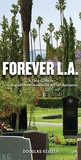 Forever L.A: A Field Guide To Los Angeles Area Cemeteries & Their Residents