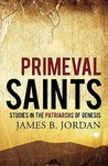 Primeval Saints: Studies in the Patriarchs of Genesis