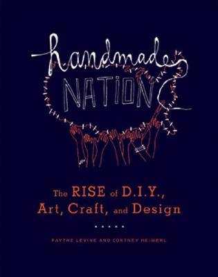 Handmade Nation - Faythe Levine, Cortney Heimerl