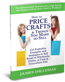 How to Price Crafts and Things You Make to Sell -- Formulas and Strategies for Arriving at Profitable Craft Prices for Selling Online or Off, Wholesale or Retail