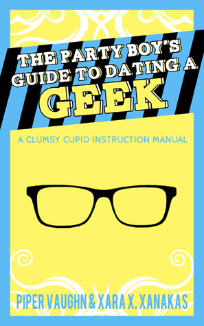 The Party Boy's Guide to Dating a Geek (Clumsy Cupid Guidebooks, #1)