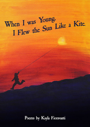 When I was Young I Flew the Sun as a Kite by Kayla Fioravanti
