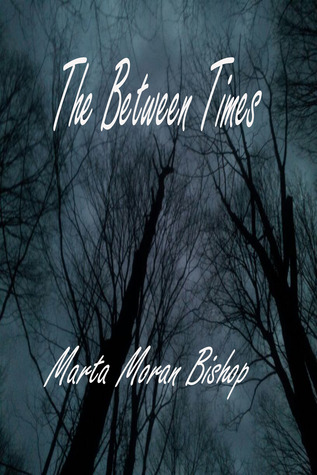 The Between Times by Marta Moran Bishop