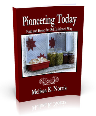 Pioneering Today: Faith and Home the Old Fashioned Way