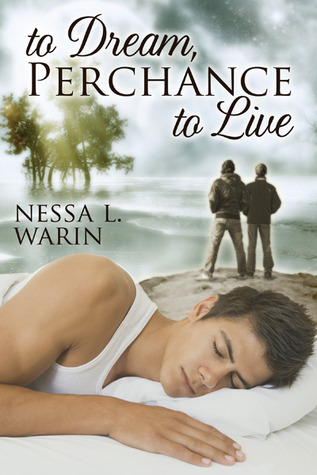 To Dream, Perchance To Live by Nessa L. Warin