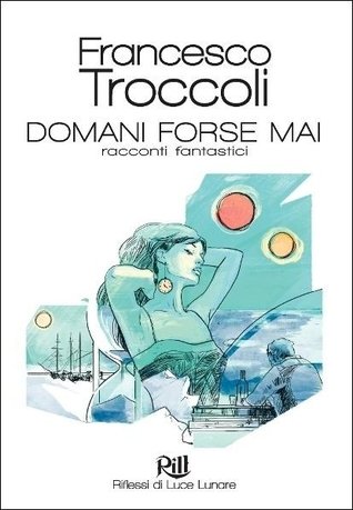 Domani Forse Mai by Francesco Troccoli