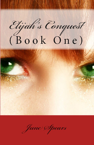 Elijah's Conquest by June Spears
