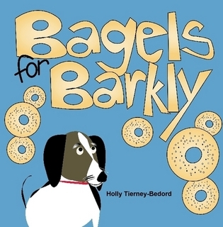 Bagels for Barkly by Holly Tierney-Bedord
